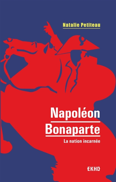 - NAPOLEON BONAPARTE - LA NATION INCARNEE